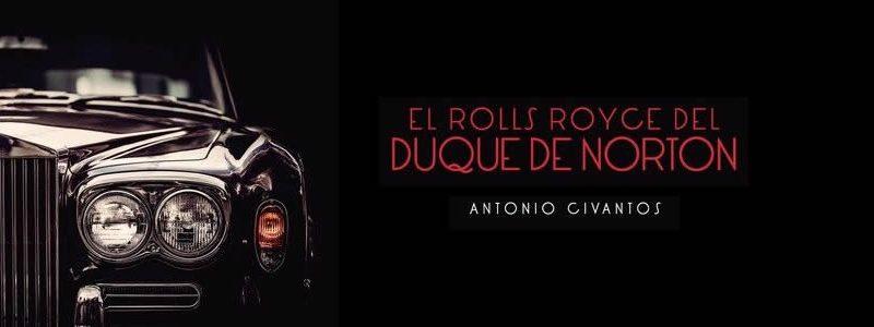 """""""El Rolls Royce del Duque de Norton"""", es la última obra de Antonio Civantos. Editada por Punto Rojo Libros, en ella describe cómo el joven Leo Casariego aparece muerto la noche de un sábado en su cuarto de La Pietra, villa florentina propiedad de sir Harold Acton"""